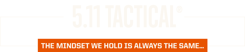 5.11 Tactical® - The mindset we hold is always the same...